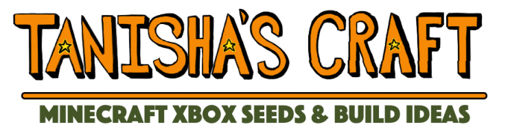 Tanisha's Craft Minecraft Xbox Seeds and Build Ideas